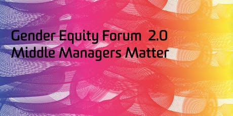 Gender Equity Forum 2.0 - Middle Managers Matter tickets