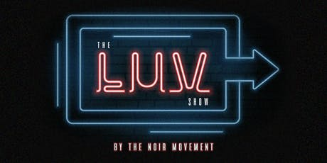 THE LUV SHOW  BY THE NOIR MOVEMENT tickets