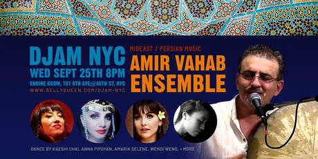 Djam NYC - Persian Night with the Amir Vahab Ensemble & Dancers tickets
