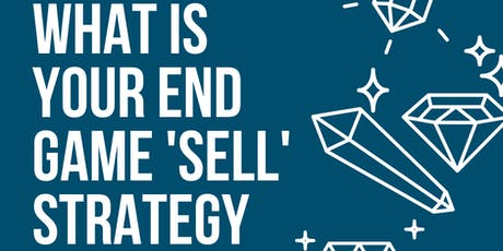 What is your end game 'Sell' strategy? tickets