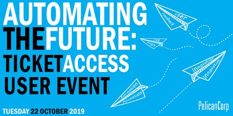 AUTOMATING THE FUTURE: TICKETACCESS USER EVENT tickets