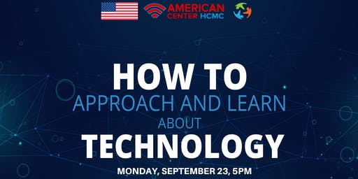 How to Approach and Learn about Technology