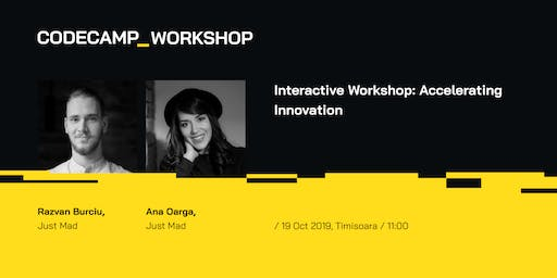 Interactive Workshop: Accelerating Innovation, Codecamp Timisoara, 19 Oct 2019