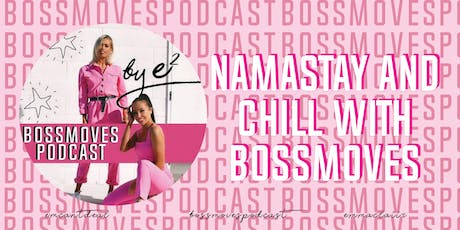NAMASTAY AND CHILL WITH BOSSMOVES tickets