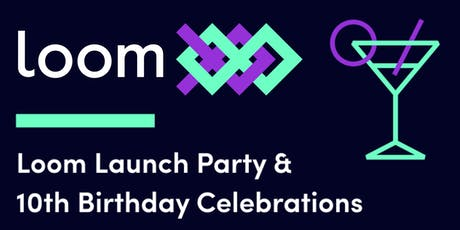 Loom Launch Party & 10th Birthday Celebrations tickets