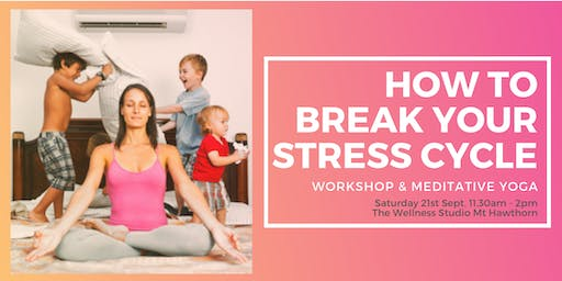 HOW TO BREAK YOUR STRESS CYCLE - EXCLUSIVE WORKSHOP & MEDITATION CLASS