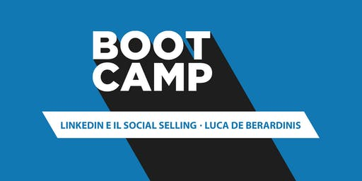 Boot Camp: LinkedIn e il Social Selling