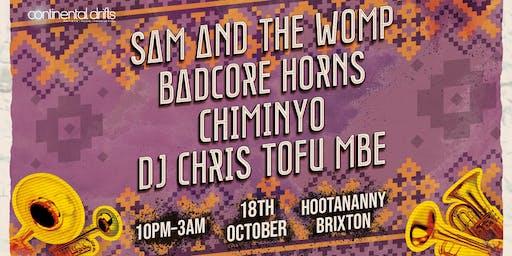 Continental Drifts: Sam and The Womp, Badcore Horns, Chiminyo & Chris Tofu
