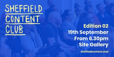 Sheffield Content Club: Edition 2