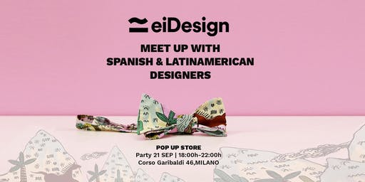 MILAN FASHION WEEK | EIDESIGN PARTY | MEET UP SPANISH & LATINAMERICAN BRAND