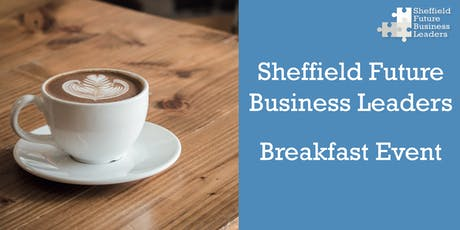 Sheffield Future Business Leaders - Breakfast Event tickets