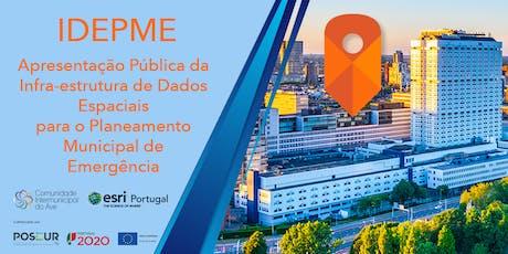 IDEPME - Apresentação Pública da Infraestrutura de Dados Espaciais para o Planeamento Municipal de Emergência bilhetes