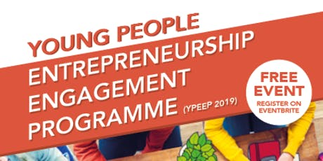 YOUNG PEOPLE ENTREPRENEURSHIP ENGAGEMENT PROGRAMME (YPEEP 2019) tickets