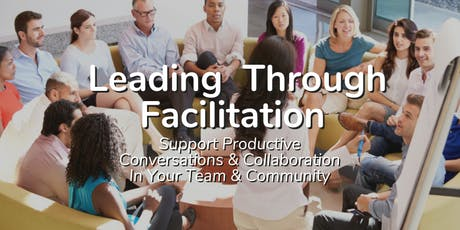 Leading Through Facilitation – Support Productive Conversations & Collaboration in Your Team & Community tickets
