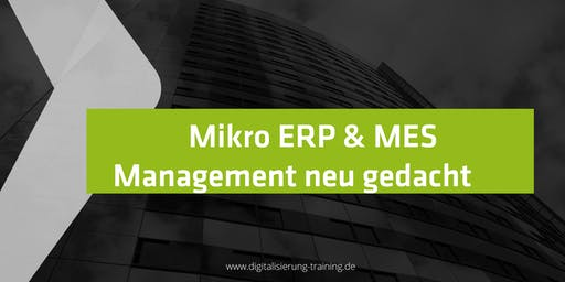 Mikro ERP & MES Management neu gedacht