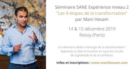 Séminaire Mani Hesam - SANE Expérience niveau 2, à Paris : Les 9 étapes de la transformation billets