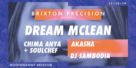 Brixton Precision: Dream McLean (EP Launch), Chima Anya, Soulchef + more! tickets