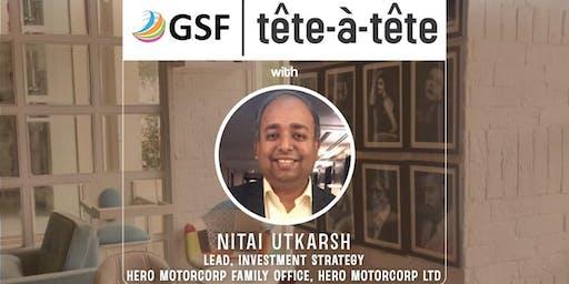 GSF tête-à-tête with Mr. Nitai Utkarsh