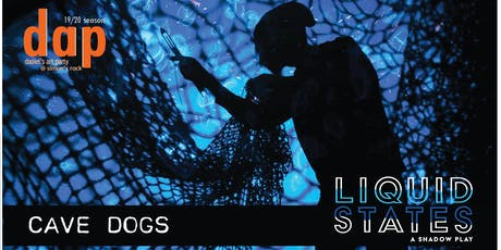 Liquid States - A Shadow Play.  Daniel's Art Party presents Cave Dogs tickets