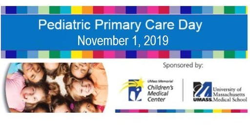 2019 Pediatric Primary Care Day - UMass Memorial Children's Medical Center