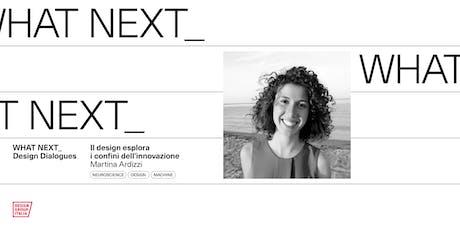 WHAT NEXT_ Il design esplora i confini dell'innovazione: Martina Ardizzi biglietti