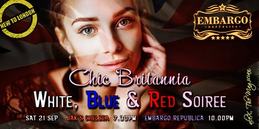 CHIC BRITANNIA: White, Blue & Red Soiree [VIP Drinks, Intros, Club Night]