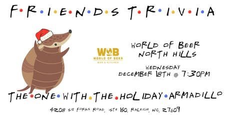 """Friends Trivia """"TOW The Holiday Armadillio """" at World of Beer North Hills tickets"""