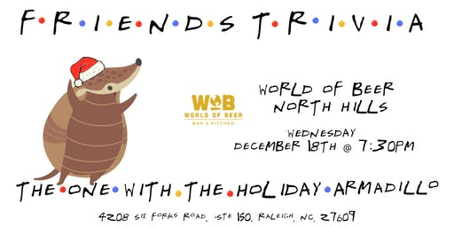 """Friends Trivia """"TOW The Holiday Armadillio """" at World of Beer North Hills"""