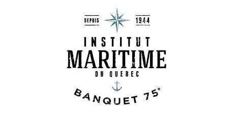 Banquet du 75e - Institut maritime du Québec billets