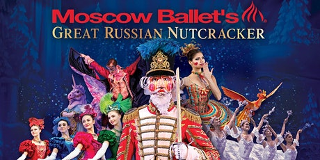 "Moscow Ballet's ""Great Russian Nutcracker"" tickets"