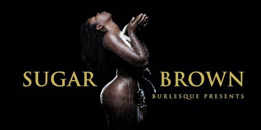 """""""Sugar Brown: Burlesque Bad and Bougie Comedy Show"""""""