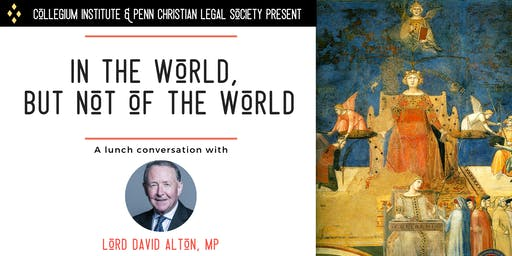 In the World,  But Not of the World: A Lunch Conversation with Lord Alton