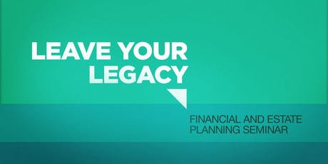 """""""Leave Your Legacy"""" Financial & Estate Planning Seminar tickets"""