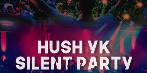 """HUSH"" The YK Silent Party"