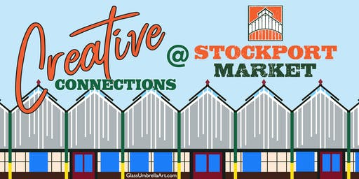 Creative Connections @ Stockport Market