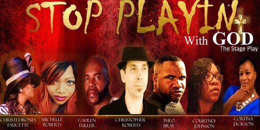 Stop Playing With God! GOSPEL STAGE PLAY