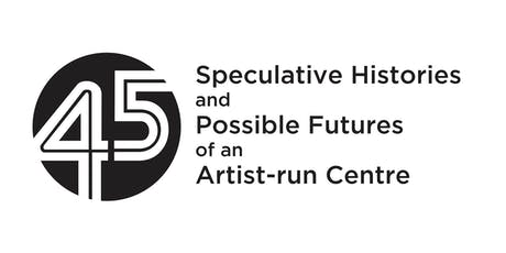 45: Speculative Histories and Possible Futures of an Artist-run Centre tickets