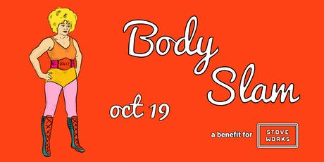 Body Slam: A Stove Works Benefit tickets