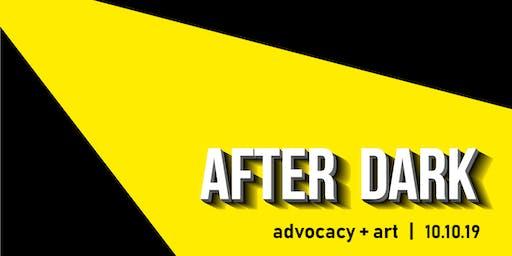 After Dark: Advocacy + Art
