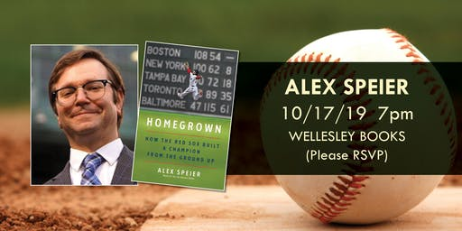 """Alex Speier - """"Homegrown: How the Red Sox Built a Champion from the Ground"""""""