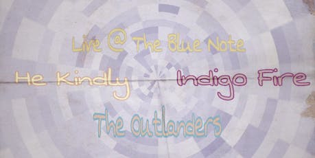 He Kindly, The Outlanders, Indigo Fire @ The Blue Note  tickets