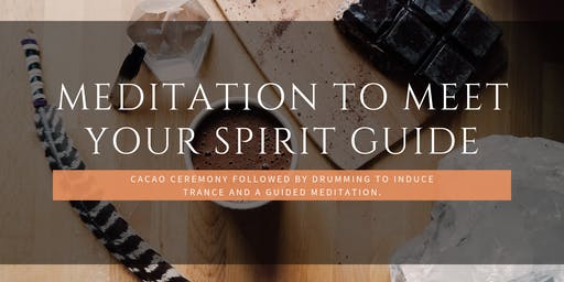 Meditation to Meet Your Spirit Guide : Cacao Ceremony & Drumming