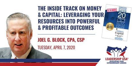 An Insider's Look at Money and Capital: Leveraging All Your Resources into Powerful and Profitable Outcomes with Joel Block tickets