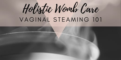 Holistic Womb Wellness: Vaginal Steaming 101
