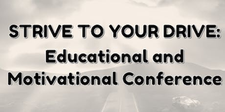 Strive To Your Drive: Educational and Motivational Conference tickets