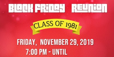 """Class of 81"" Black Friday Reunion"