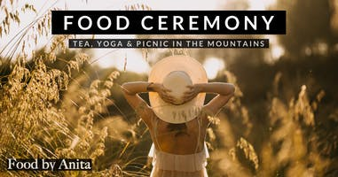 Food Ceremony by Anita - Tea, Yoga & Picnic