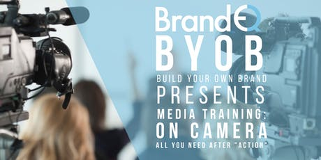 BYOB Presents On Camera: Media Training - Build Your Own Brand by BrandEQ tickets