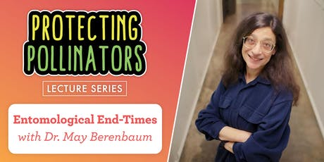 Protecting Pollinators: Entomological End-Times with Dr. May Berenbaum tickets