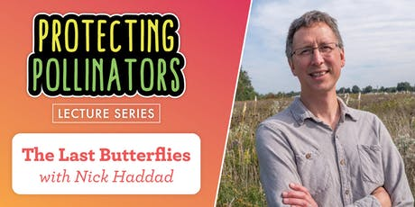 Protecting Pollinators: The Last Butterflies with Nick Haddad tickets